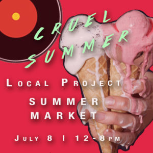 "Summer Art Market ""CRUEL SUMMER"" @ Local Project Art Space 