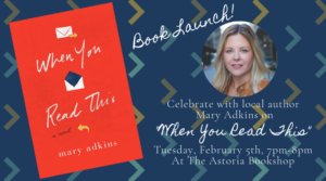 "Book Launch! Local author Mary Adkins's ""When You Read This"" @ The Astoria Bookshop 