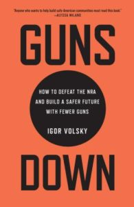 Igor Volsky on Guns Down: How to Defeat the NRA and Build a Safer Future with Fewer Guns @ Book Culture LIC | New York | United States