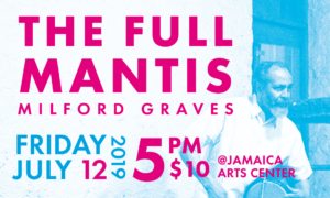 Milford Graves Full Mantis - Jamaica Downtown Festival @ Jamaica Arts Center | New York | United States