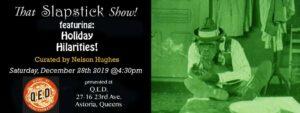 That Slapstick Show!: Holiday Hilarities @ QED | New York | United States